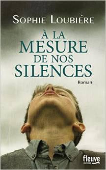 Sophie Loublière - A la mesure de nos silences