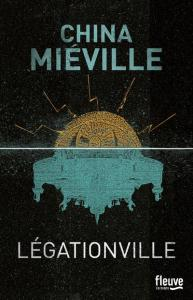 China Miéville - Légationville